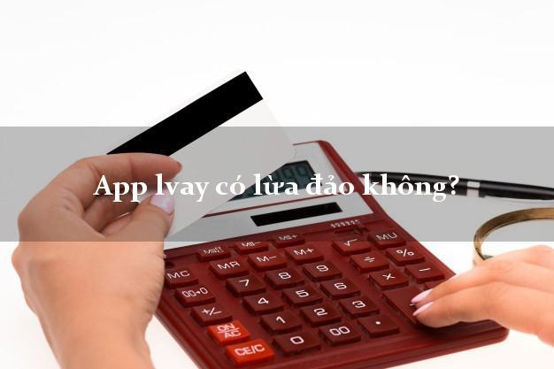 App lvay có lừa đảo không?
