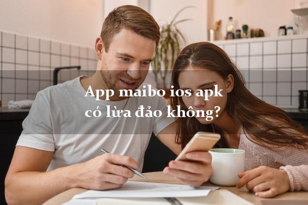 App maibo ios apk có lừa đảo không?