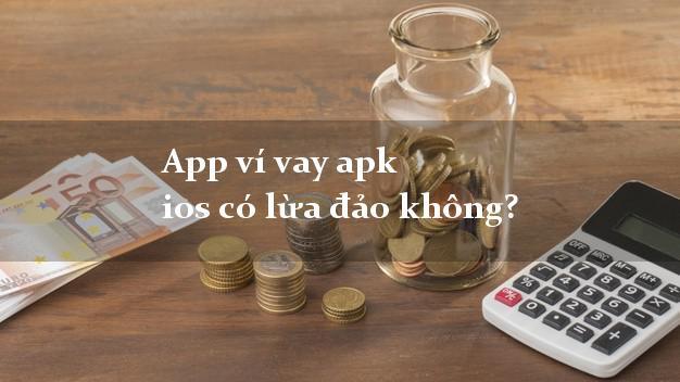 App ví vay apk ios có lừa đảo không?