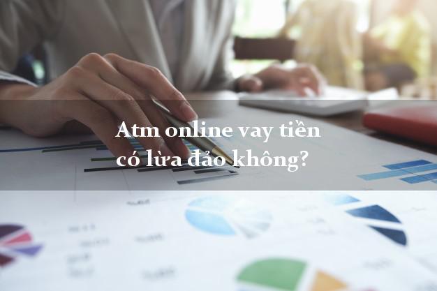 Atm online vay tiền có lừa đảo không?