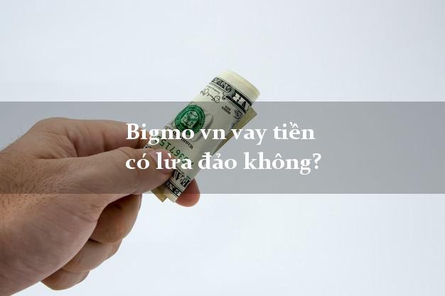 Bigmo vn vay tiền có lừa đảo không?