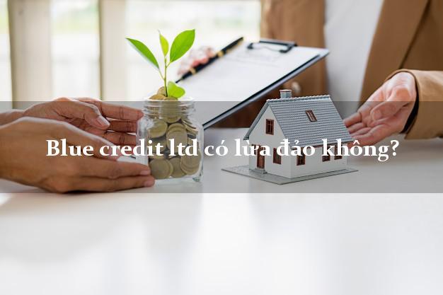 Blue credit ltd có lừa đảo không?