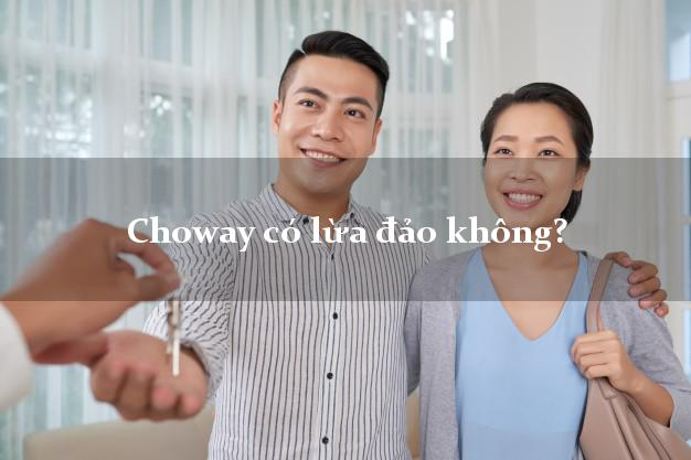 Choway có lừa đảo không?