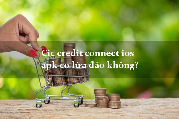 Cic credit connect ios apk có lừa đảo không?