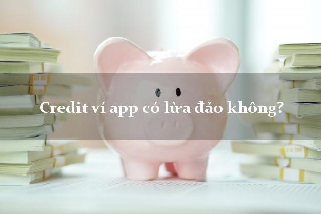 Credit ví app có lừa đảo không?