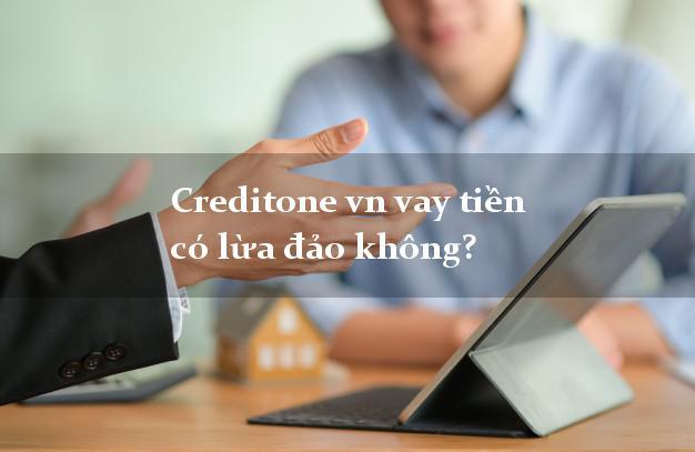 Creditone vn vay tiền có lừa đảo không?