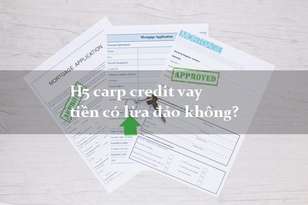 H5 carp credit vay tiền có lừa đảo không?