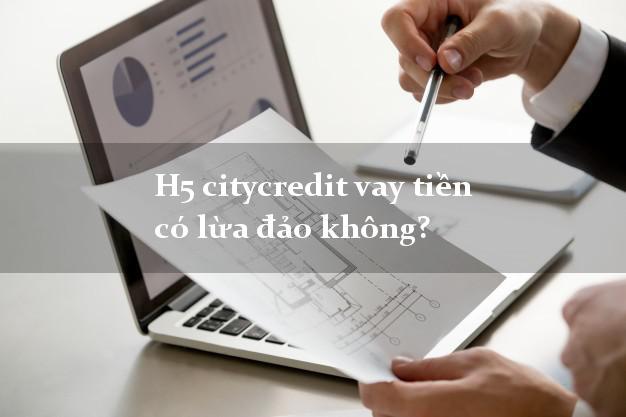 H5 citycredit vay tiền có lừa đảo không?