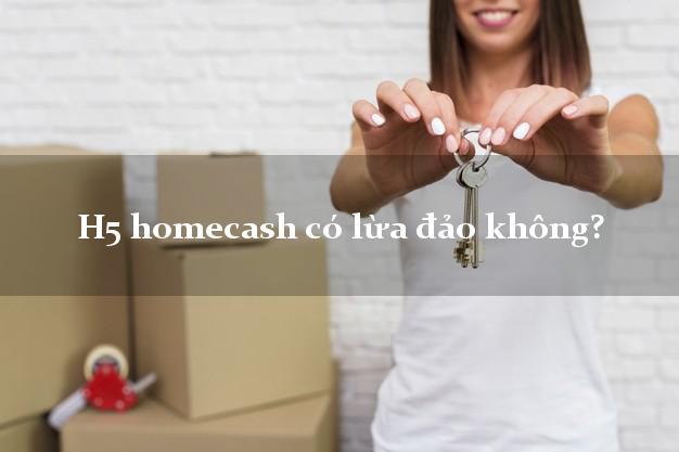 H5 homecash có lừa đảo không?