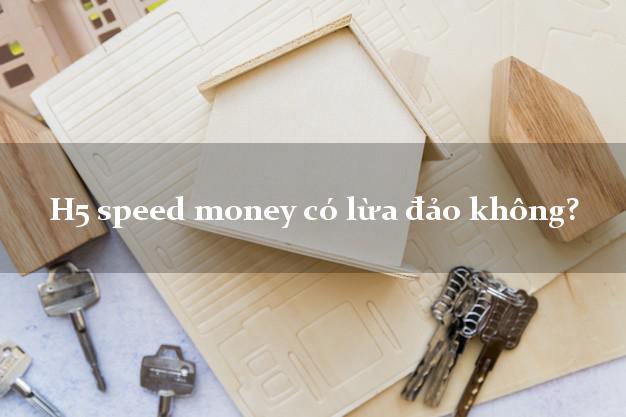 H5 speed money có lừa đảo không?