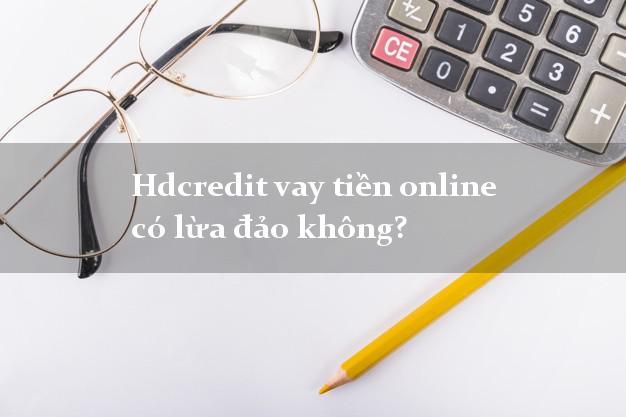 Hdcredit vay tiền online có lừa đảo không?