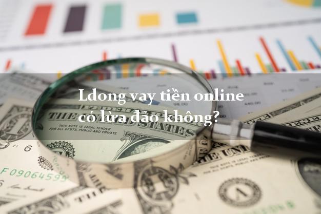 Ldong vay tiền online có lừa đảo không?