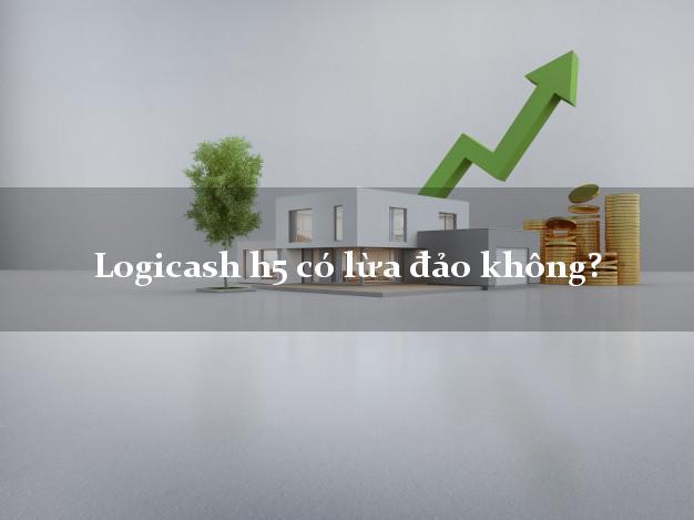 Logicash h5 có lừa đảo không?