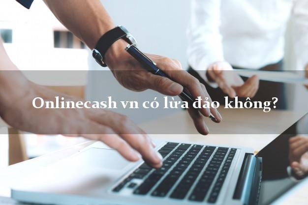 Onlinecash vn có lừa đảo không?