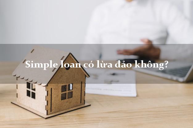 Simple loan có lừa đảo không?
