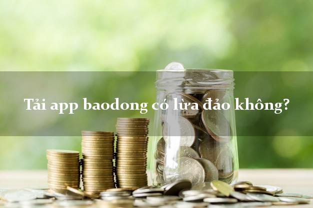 Tải app baodong có lừa đảo không?