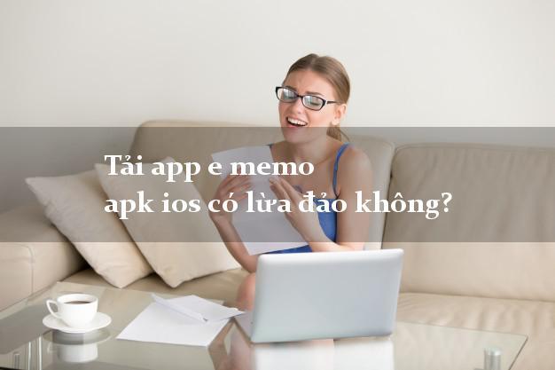 Tải app e memo apk ios có lừa đảo không?