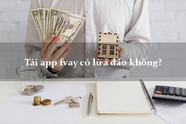 Tải app fvay có lừa đảo không?