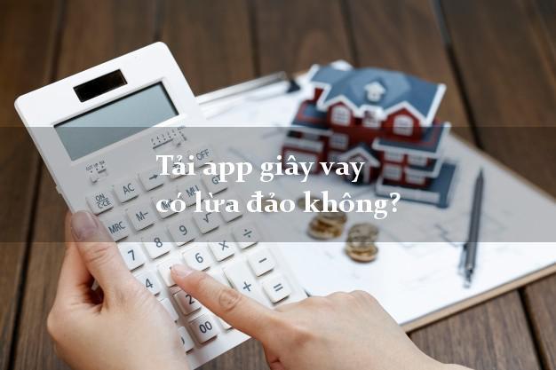 Tải app giây vay có lừa đảo không?