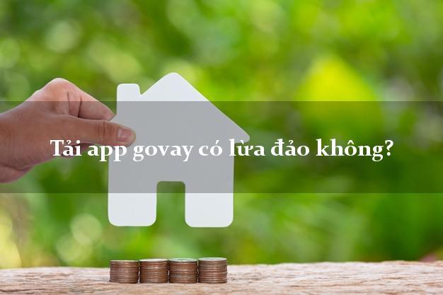 Tải app govay có lừa đảo không?