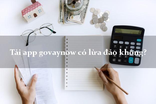 Tải app govaynow có lừa đảo không?