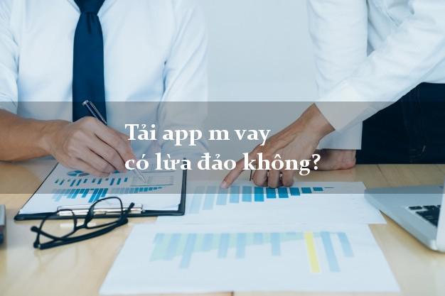 Tải app m vay có lừa đảo không?