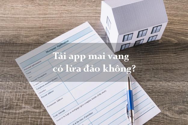 Tải app mai vang có lừa đảo không?
