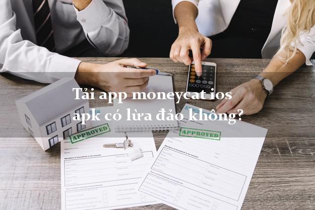 Tải app moneycat ios apk có lừa đảo không?