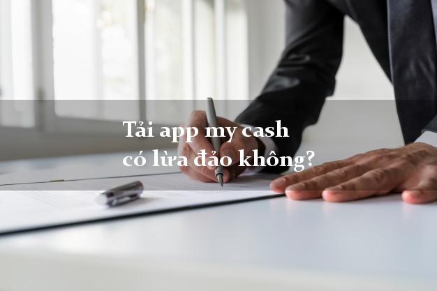 Tải app my cash có lừa đảo không?