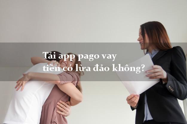 Tải app pago vay tiền có lừa đảo không?