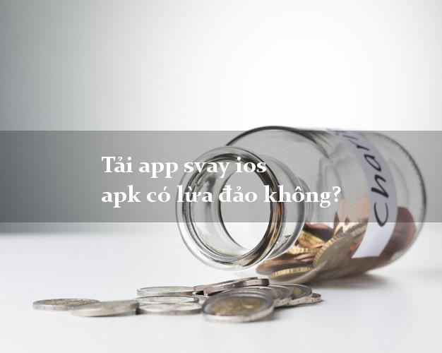 Tải app svay ios apk có lừa đảo không?