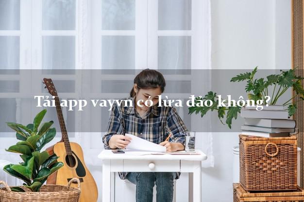 Tải app vayvn có lừa đảo không?
