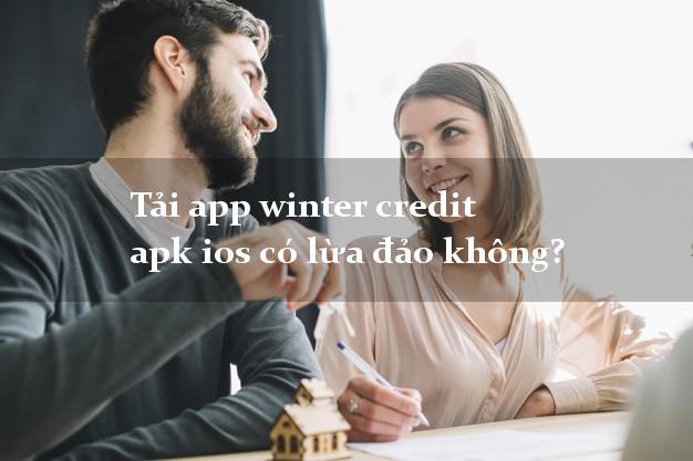 Tải app winter credit apk ios có lừa đảo không?