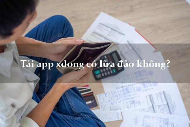 Tải app xdong có lừa đảo không?