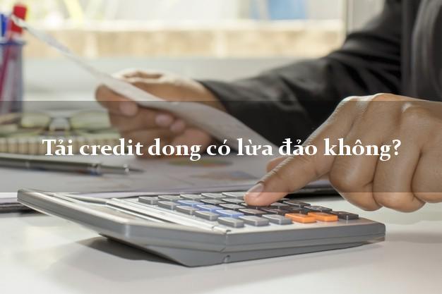 Tải credit dong có lừa đảo không?