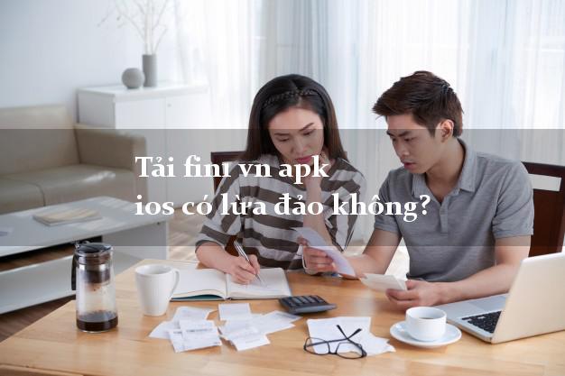 Tải fin1 vn apk ios có lừa đảo không?