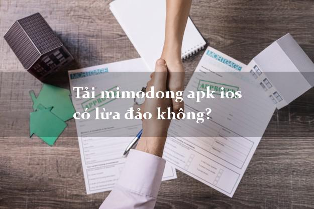 Tải mimodong apk ios có lừa đảo không?