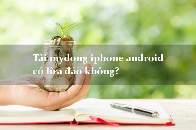 Tải mydong iphone android có lừa đảo không?