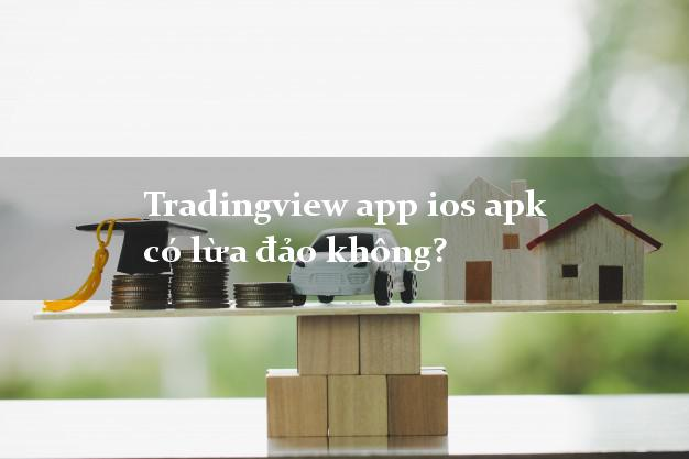 Tradingview app ios apk có lừa đảo không?