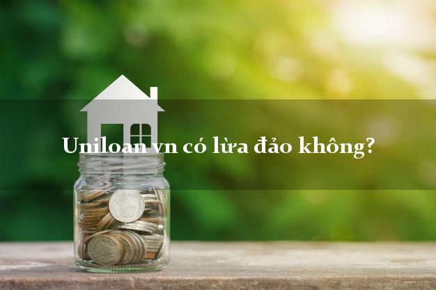 Uniloan vn có lừa đảo không?