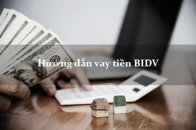 Hướng dẫn vay tiền BIDV