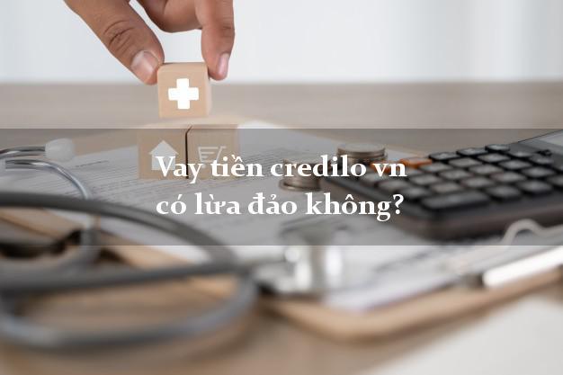 Vay tiền credilo vn có lừa đảo không?