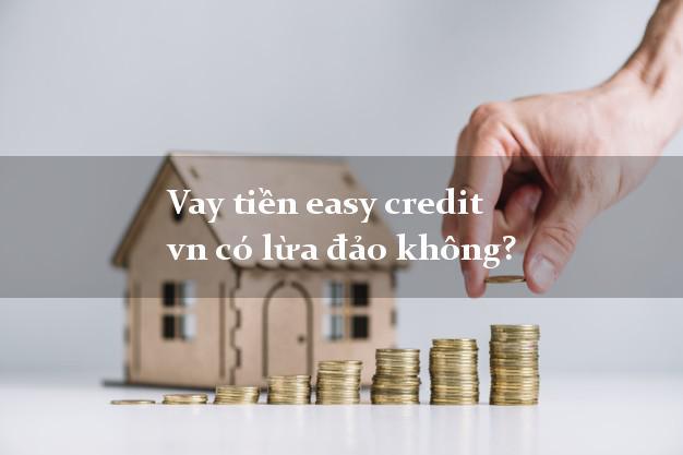 Vay tiền easy credit vn có lừa đảo không?