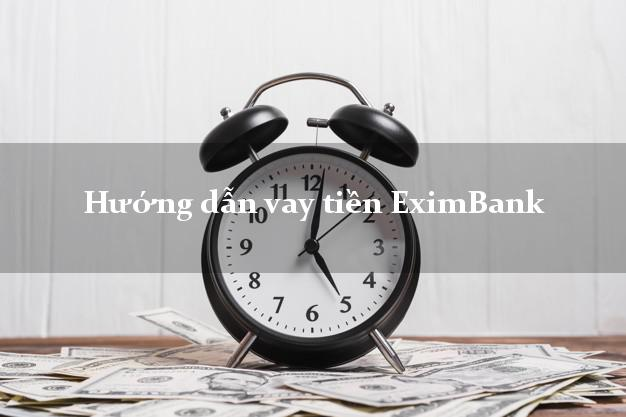 Hướng dẫn vay tiền EximBank