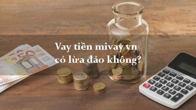 Vay tiền mivay vn có lừa đảo không?