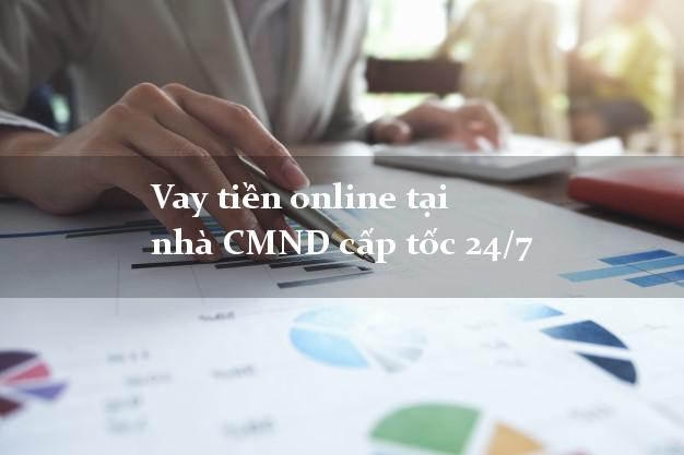 Vay tiền online tại nhà CMND cấp tốc 24/7