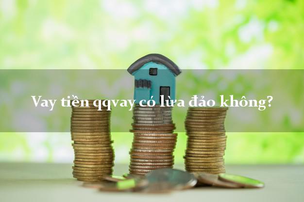 Vay tiền qqvay có lừa đảo không?