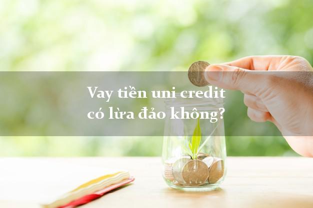 Vay tiền uni credit có lừa đảo không?