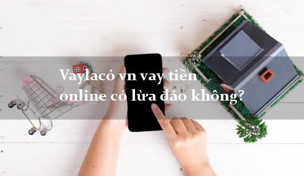 Vaylacó vn vay tiền online có lừa đảo không?