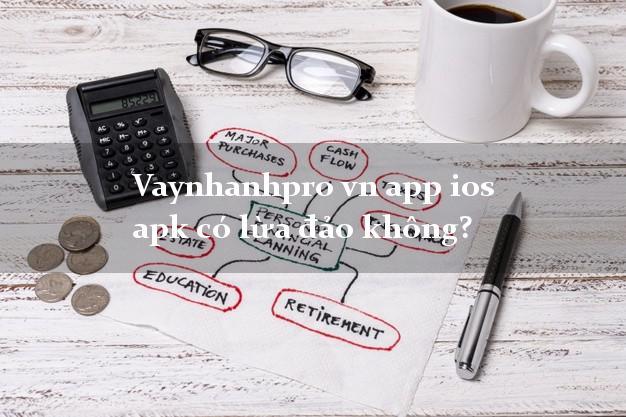 Vaynhanhpro vn app ios apk có lừa đảo không?